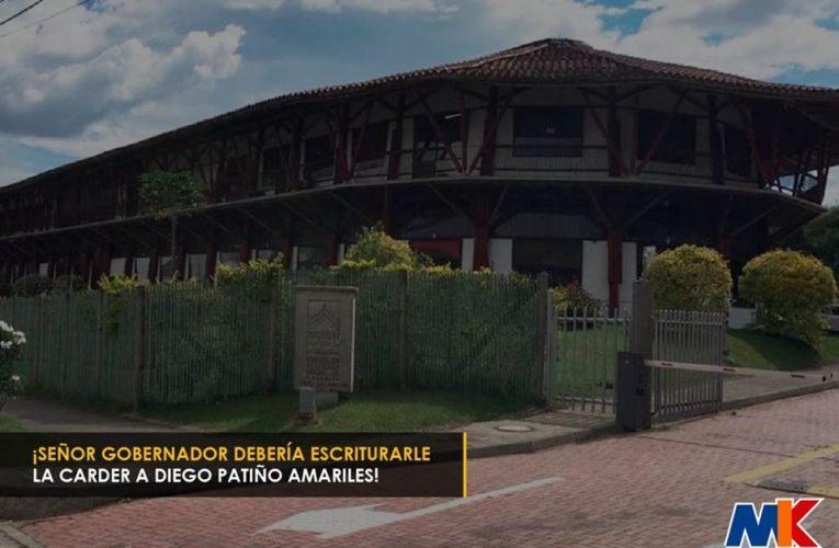 ¡Señor Gobernador debería escriturarle la CÁRDER a Diego Patiño Amariles!
